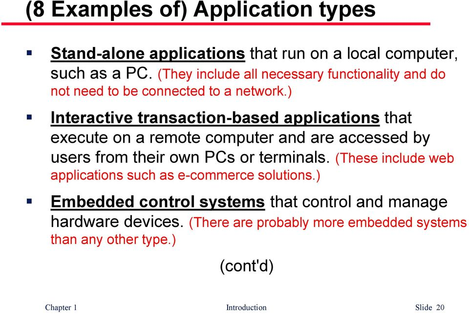 ) Interactive transaction-based applications that execute on a remote computer and are accessed by users from their own PCs or terminals.