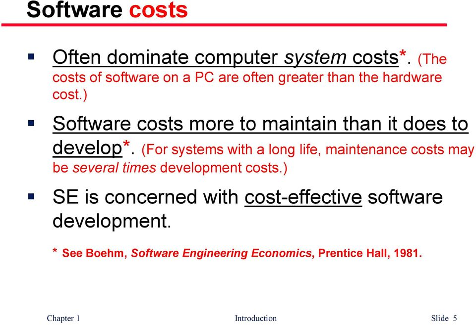 ) Software costs more to maintain than it does to develop*.