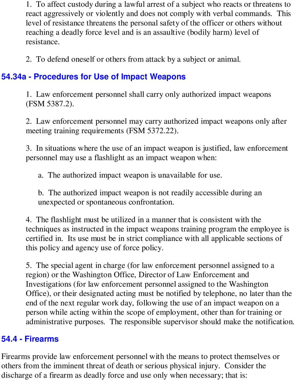 To defend oneself or others from attack by a subject or animal. 54.34a - Procedures for Use of Impact Weapons 1. Law enforcement personnel shall carry only authorized impact weapons (FSM 5387.2). 2.