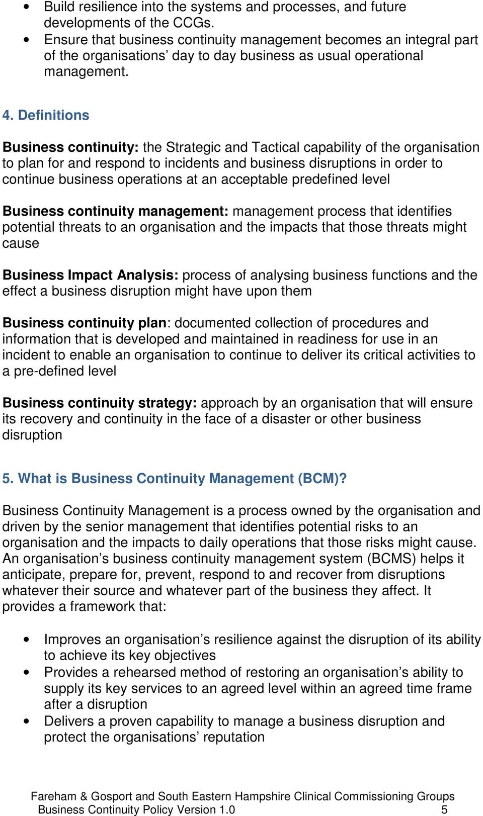 Definitions Business continuity: the Strategic and Tactical capability of the organisation to plan for and respond to incidents and business disruptions in order to continue business operations at an