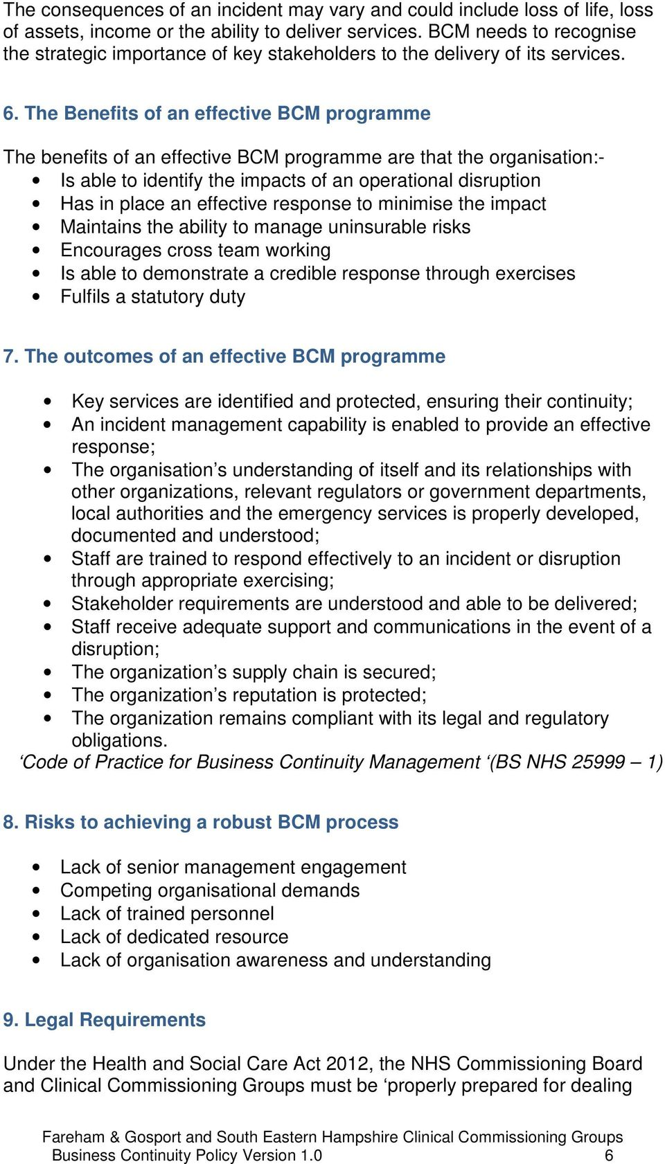 The Benefits of an effective BCM programme The benefits of an effective BCM programme are that the organisation:- Is able to identify the impacts of an operational disruption Has in place an