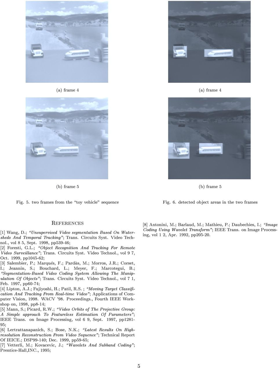 "\Object Recognition And Tracking For Remote Video Surveillance"" Trans. Circuits Syst. Video Technol., vol 9 7, Oct. 1999, pp1045-62 [3] Salembier, P. Marques, F. Pardas, M. Morros, J.R. Corset, I."