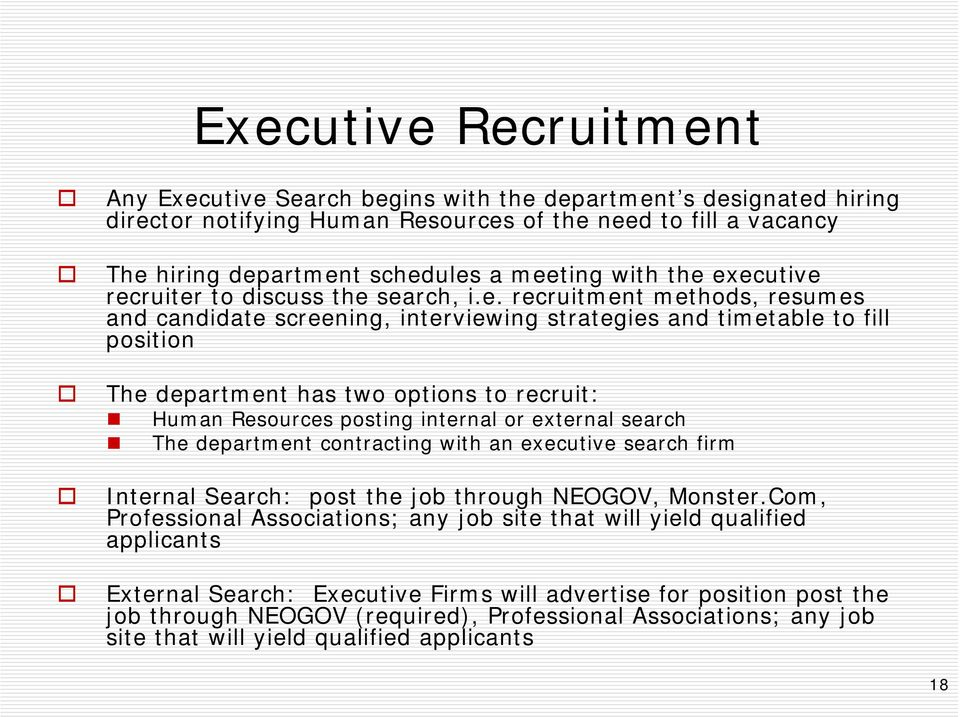 executive recruiter to discuss the search, i.e. recruitment methods, resumes and candidate screening, interviewing strategies and timetable to fill position The department has two options to recruit:
