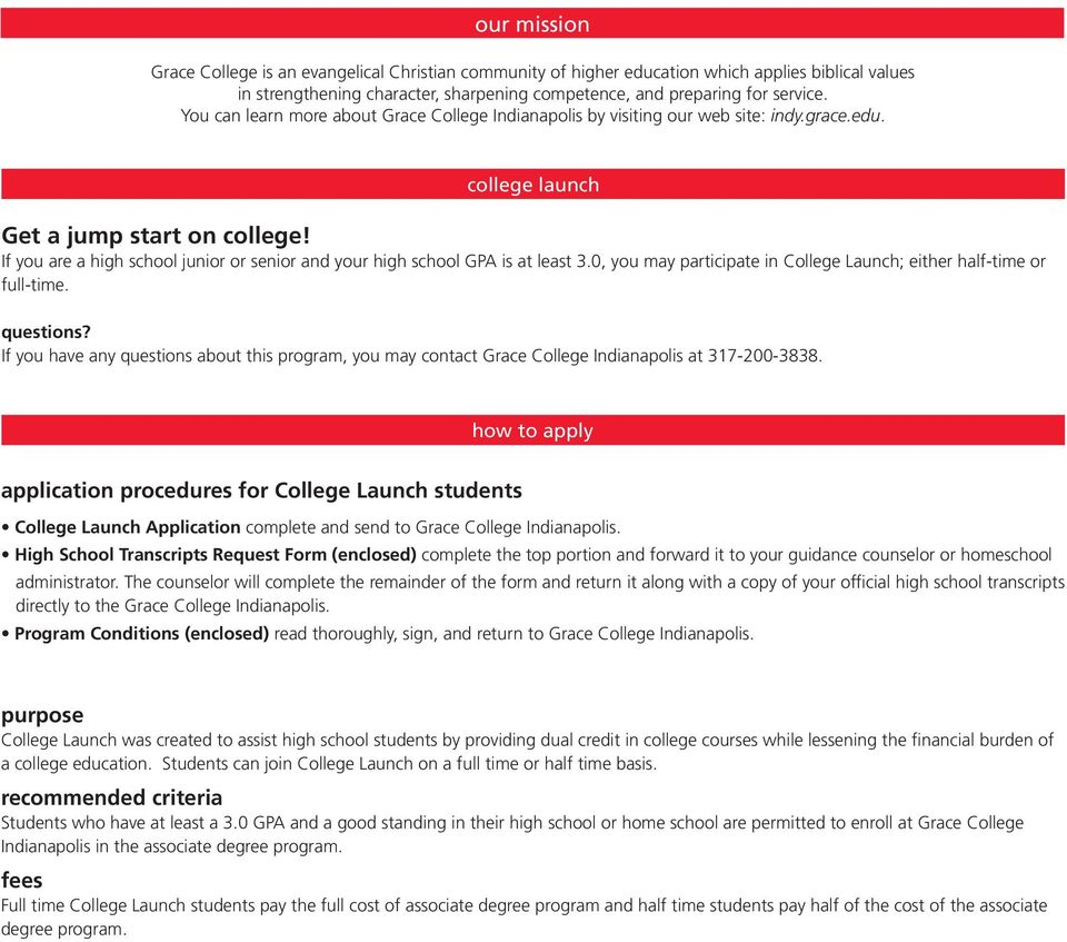 If you are a high school junior or senior and your high school GPA is at least 3.0, you may participate in College Launch; either half-time or full-time. questions?
