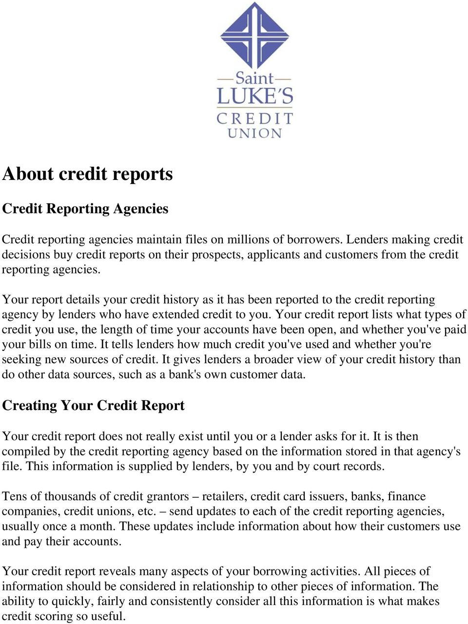 Your report details your credit history as it has been reported to the credit reporting agency by lenders who have extended credit to you.