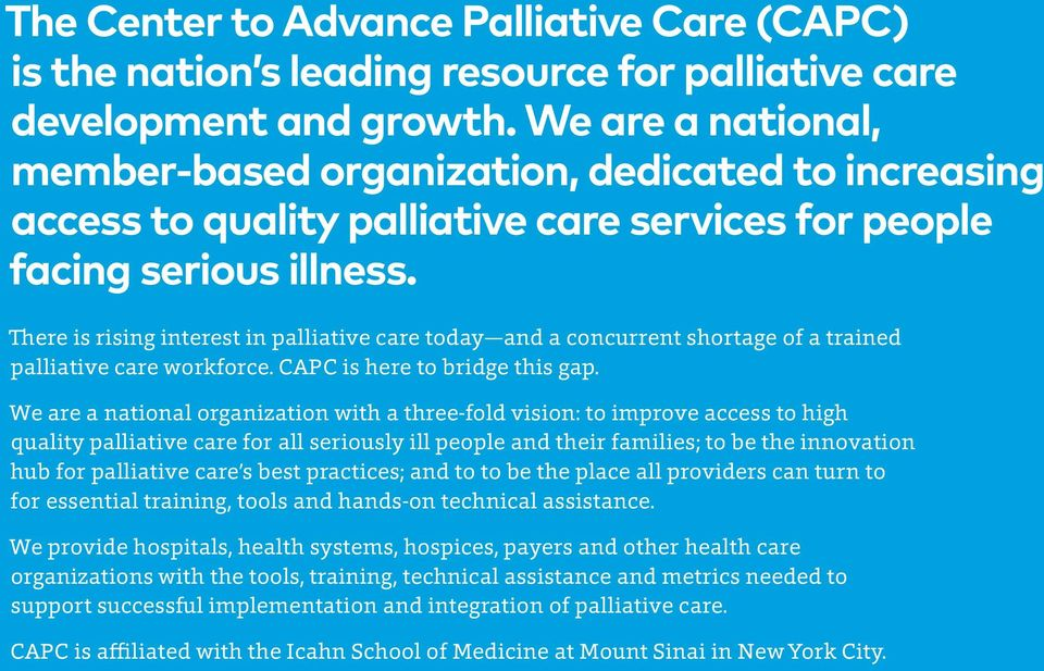 There is rising interest in palliative care today and a concurrent shortage of a trained palliative care workforce. CAPC is here to bridge this gap.