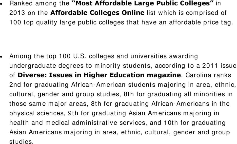 Carolina ranks 2nd for graduating African-American students majoring in area, ethnic, cultural, gender and group studies, 8th for graduating all minorities in those same major areas, 8th for
