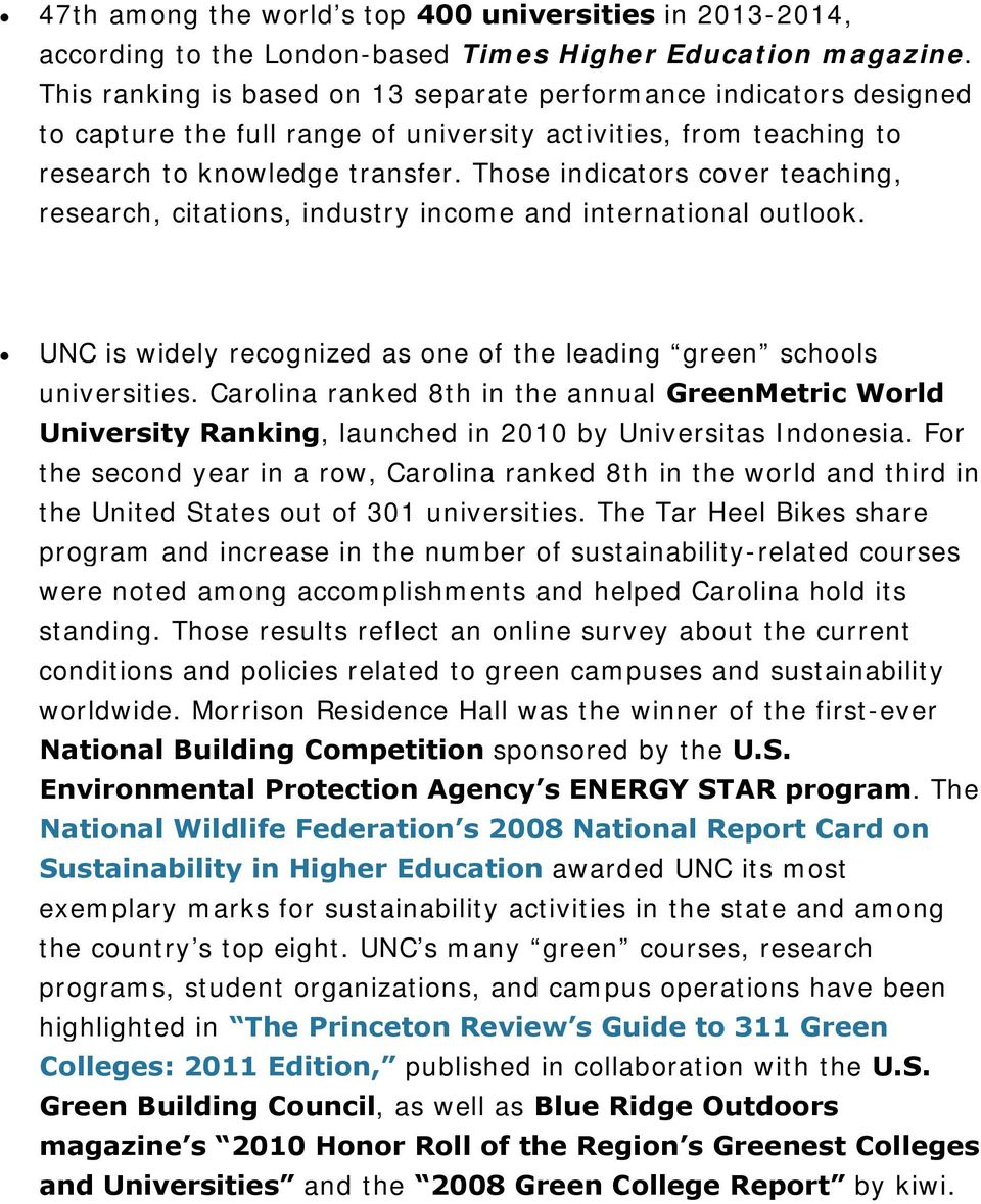 Those indicators cover teaching, research, citations, industry income and international outlook. UNC is widely recognized as one of the leading green schools universities.