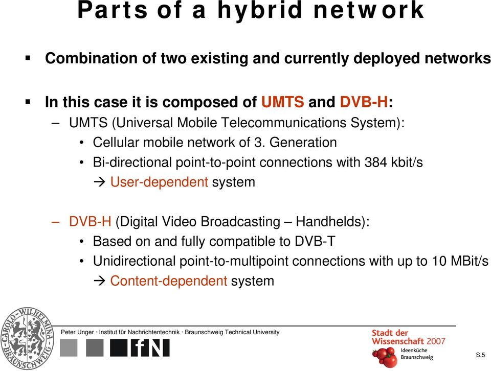 Generation Bi-directional point-to-point connections with 384 kbit/s User-dependent system DVB-H (Digital Video