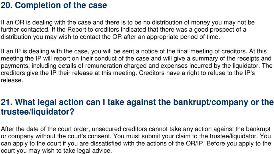 If an IP is dealing with the case, you will be sent a notice of the final meeting of creditors.