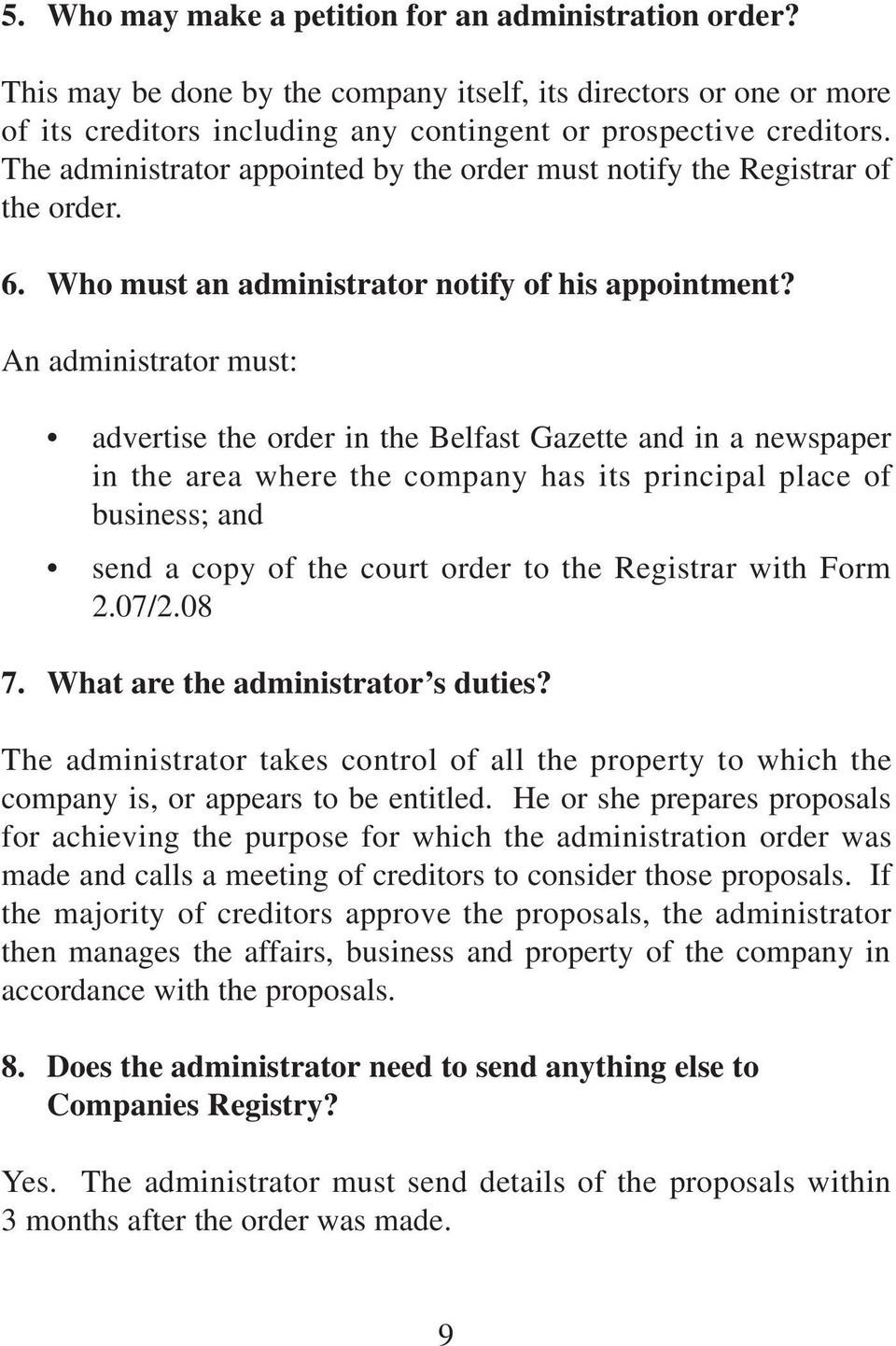 An administrator must: advertise the order in the Belfast Gazette and in a newspaper in the area where the company has its principal place of business; and send a copy of the court order to the