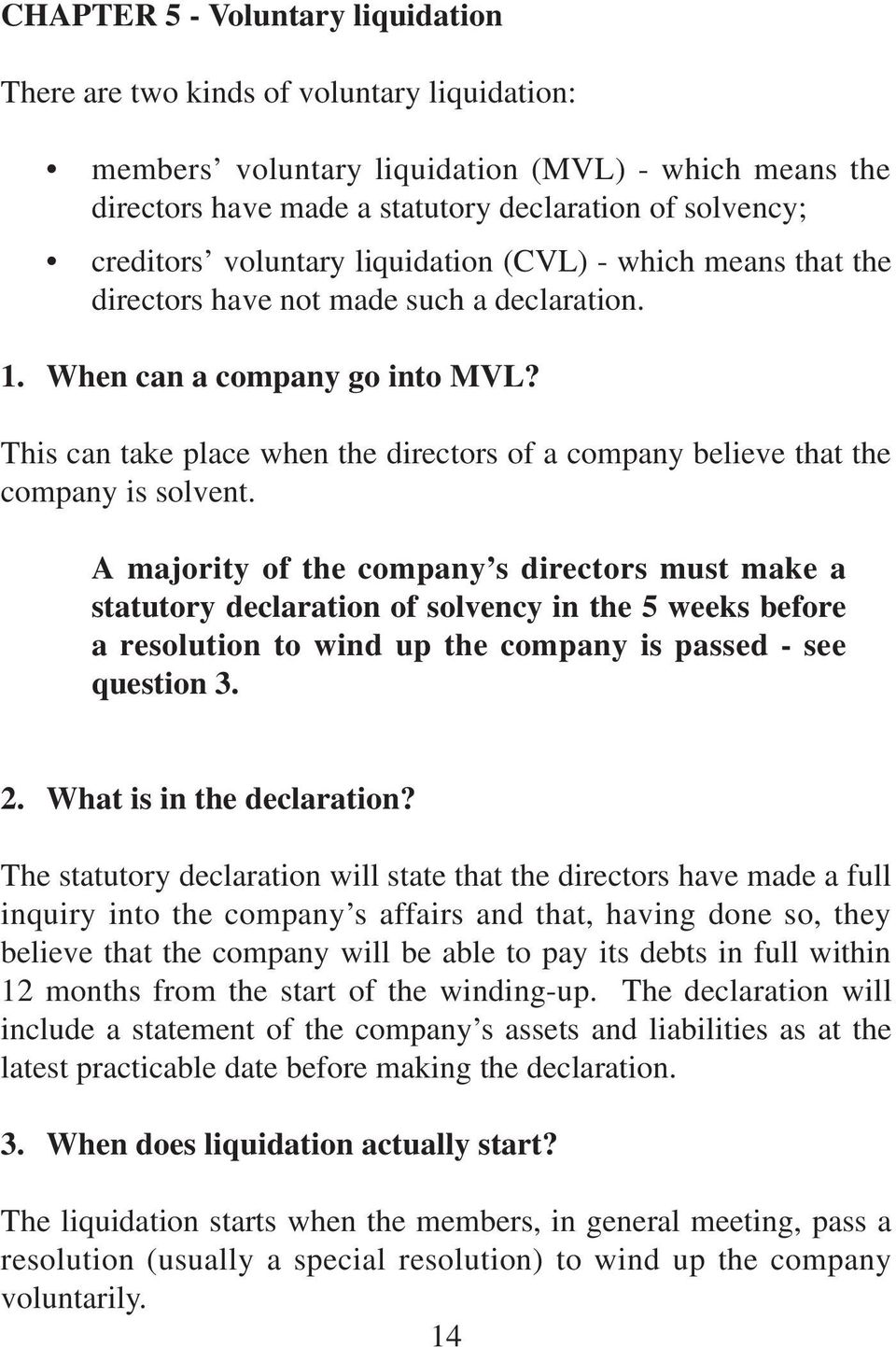 This can take place when the directors of a company believe that the company is solvent.