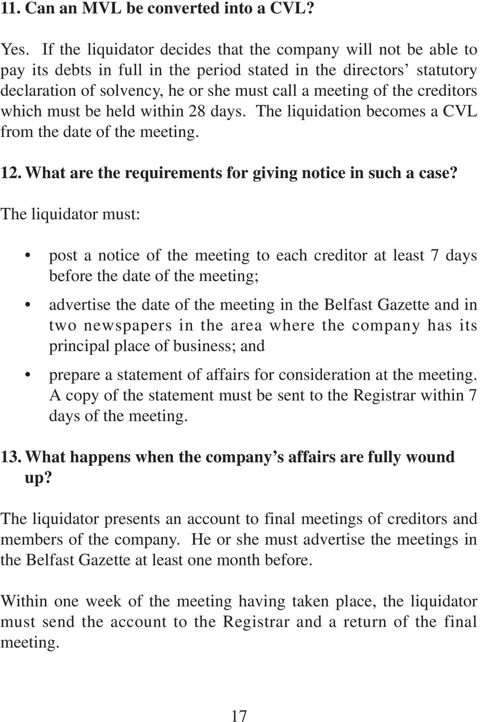 creditors which must be held within 28 days. The liquidation becomes a CVL from the date of the meeting. 12. What are the requirements for giving notice in such a case?