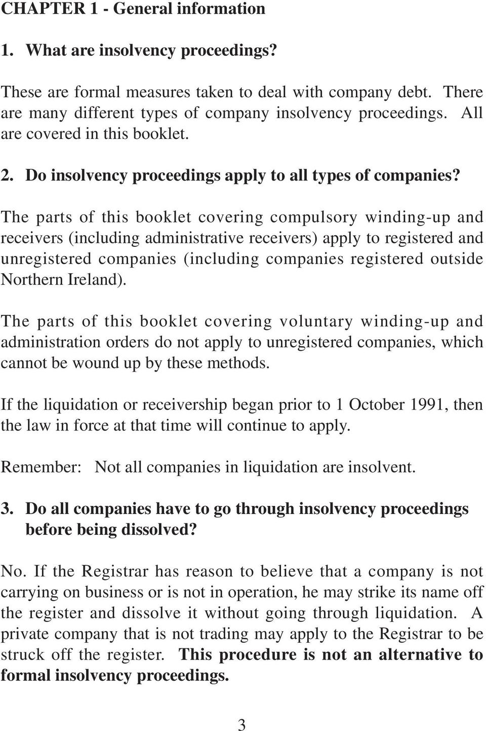 The parts of this booklet covering compulsory winding-up and receivers (including administrative receivers) apply to registered and unregistered companies (including companies registered outside