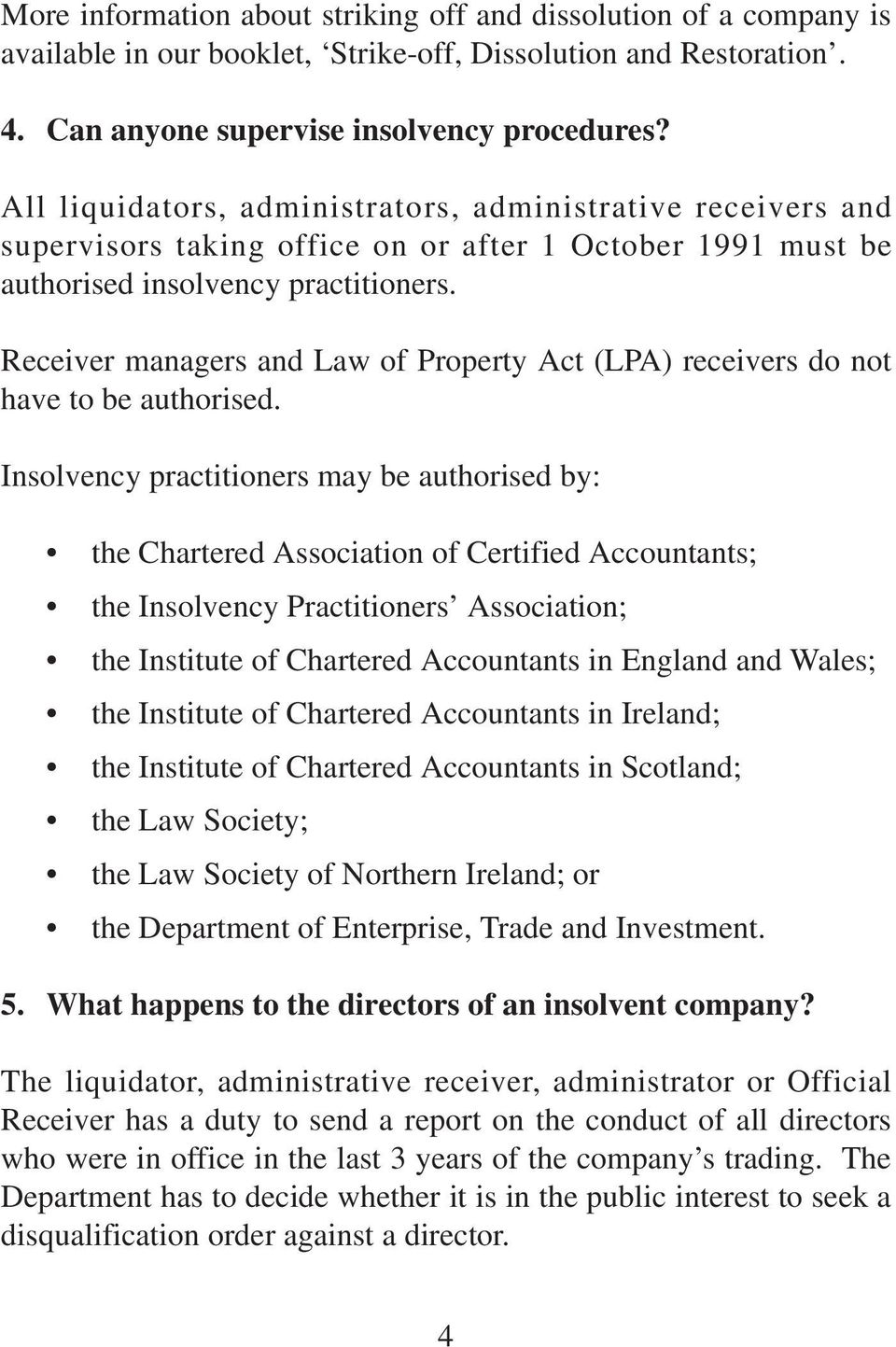 Receiver managers and Law of Property Act (LPA) receivers do not have to be authorised.