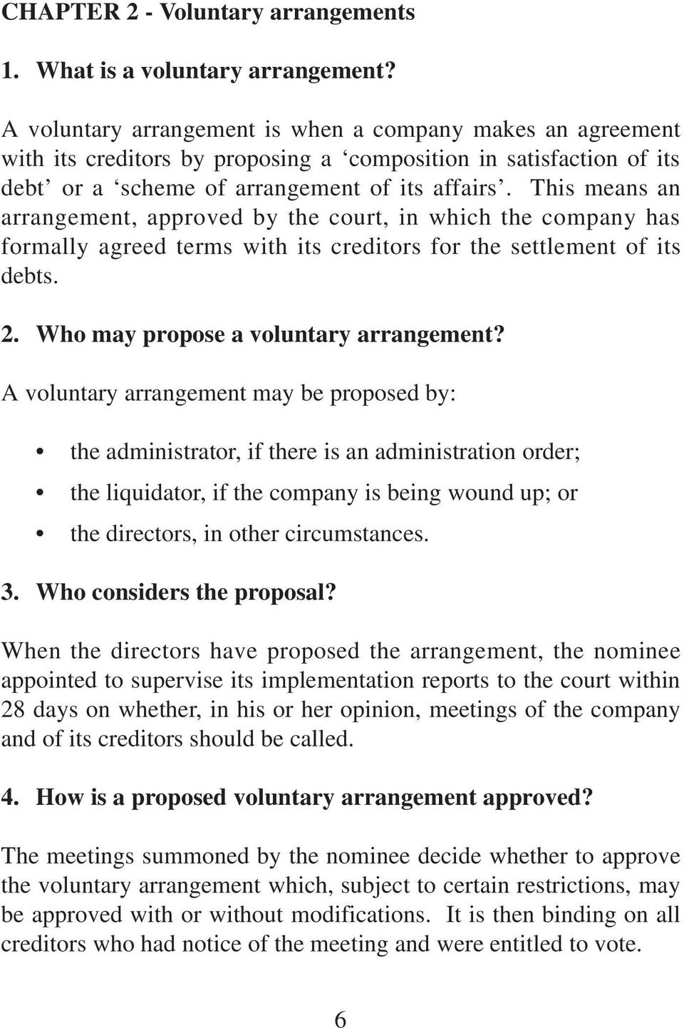 This means an arrangement, approved by the court, in which the company has formally agreed terms with its creditors for the settlement of its debts. 2. Who may propose a voluntary arrangement?
