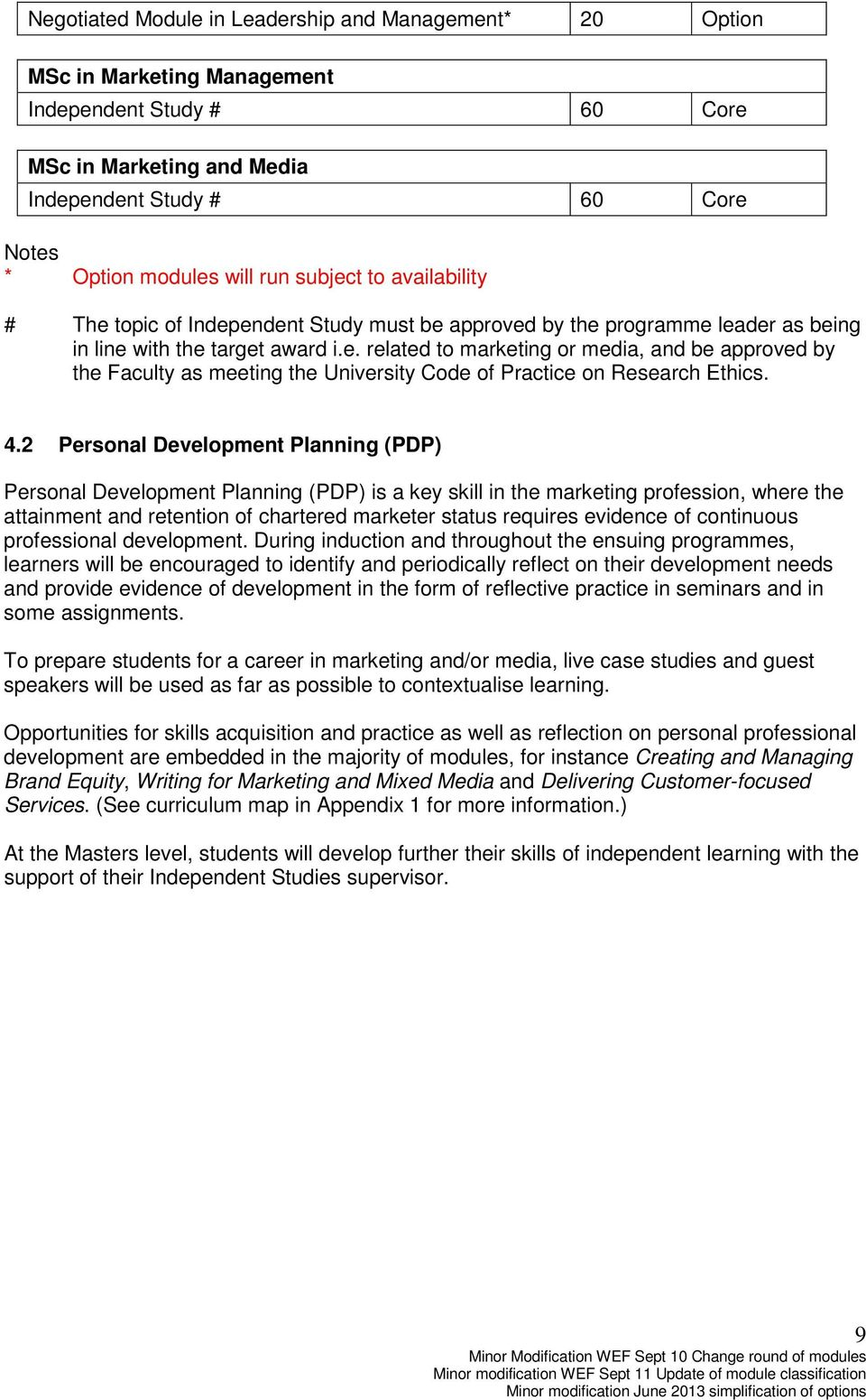 4.2 Personal Development Planning (PDP) Personal Development Planning (PDP) is a key skill in the marketing profession, where the attainment and retention of chartered marketer status requires