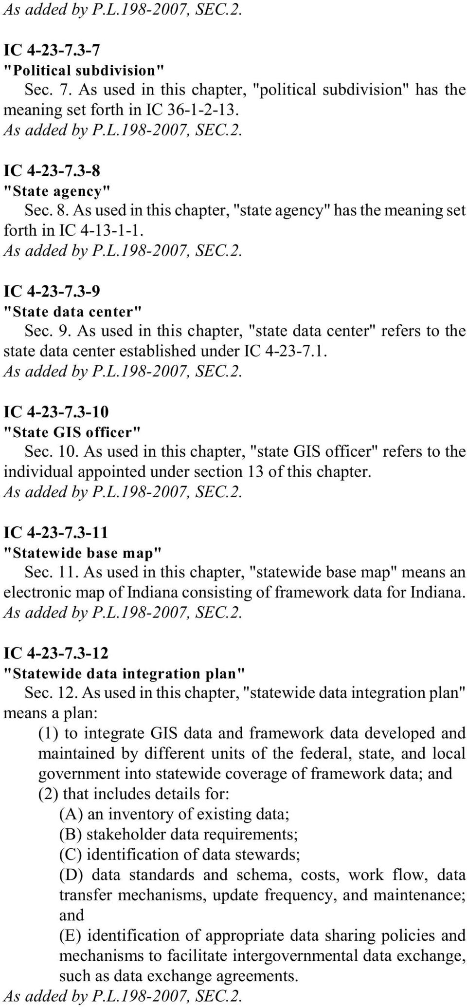 "As used in this chapter, ""state data center"" refers to the state data center established under IC 4-23-7.1. IC 4-23-7.3-10 ""State GIS officer"" Sec. 10."