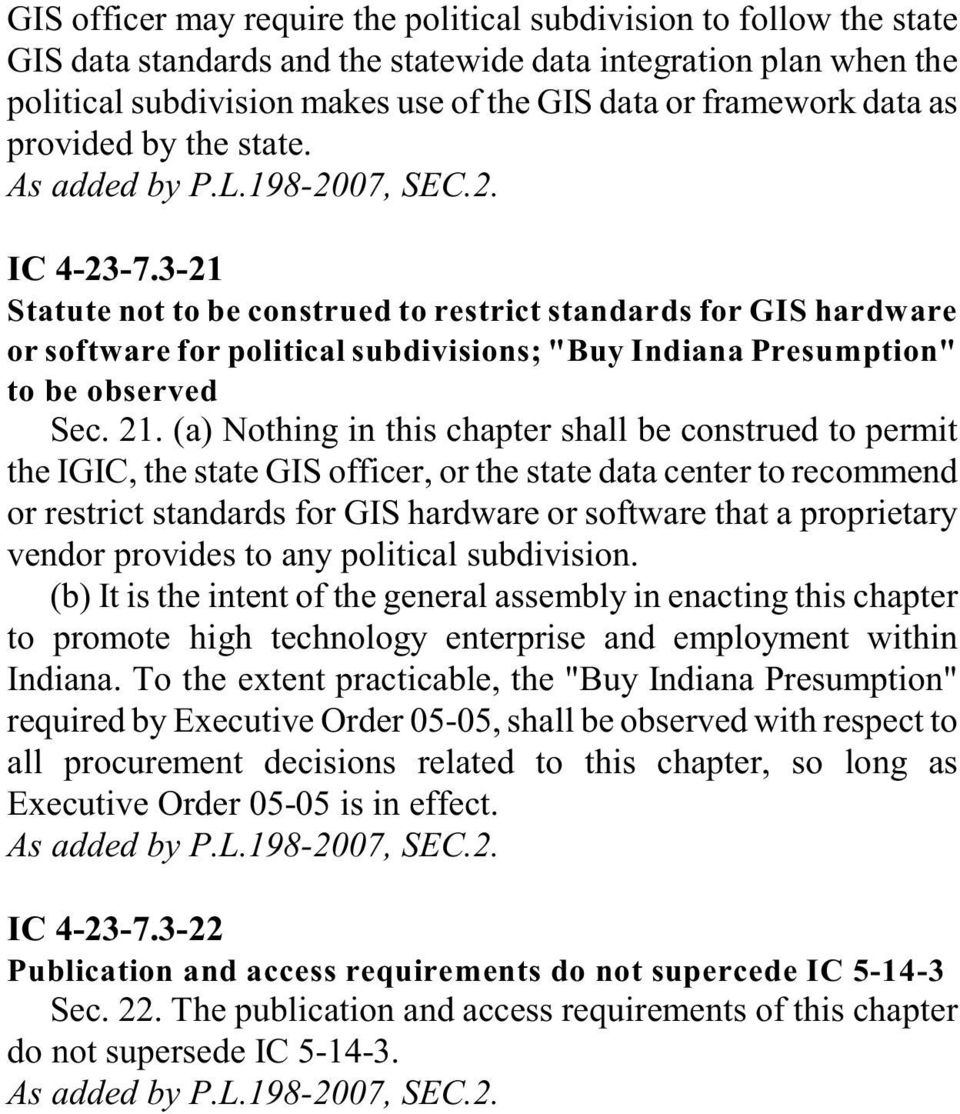 21. (a) Nothing in this chapter shall be construed to permit the IGIC, the state GIS officer, or the state data center to recommend or restrict standards for GIS hardware or software that a