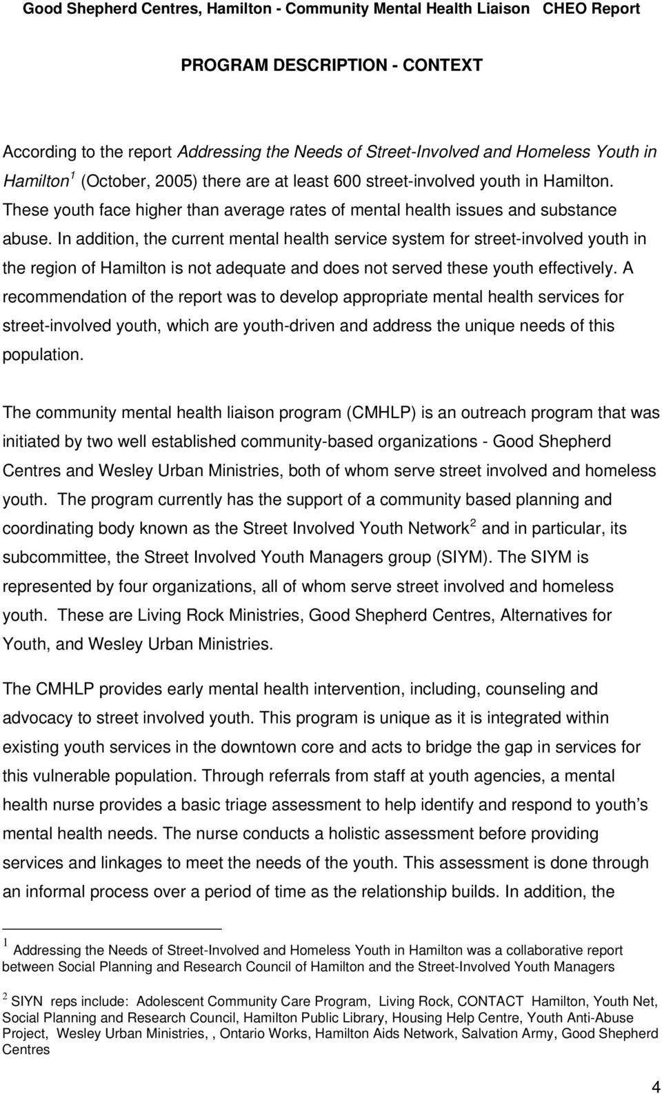 In addition, the current mental health service system for street-involved youth in the region of Hamilton is not adequate and does not served these youth effectively.