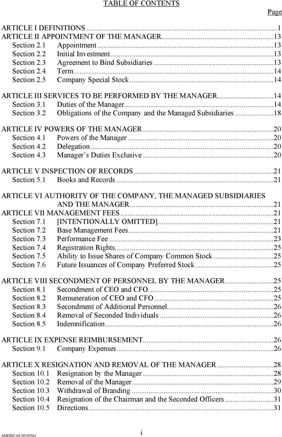 ..18 ARTICLE IV POWERS OF THE MANAGER...20 Section 4.1 Powers of the Manager...20 Section 4.2 Delegation...20 Section 4.3 Manager s Duties Exclusive...20 ARTICLE V INSPECTION OF RECORDS...21 Section 5.