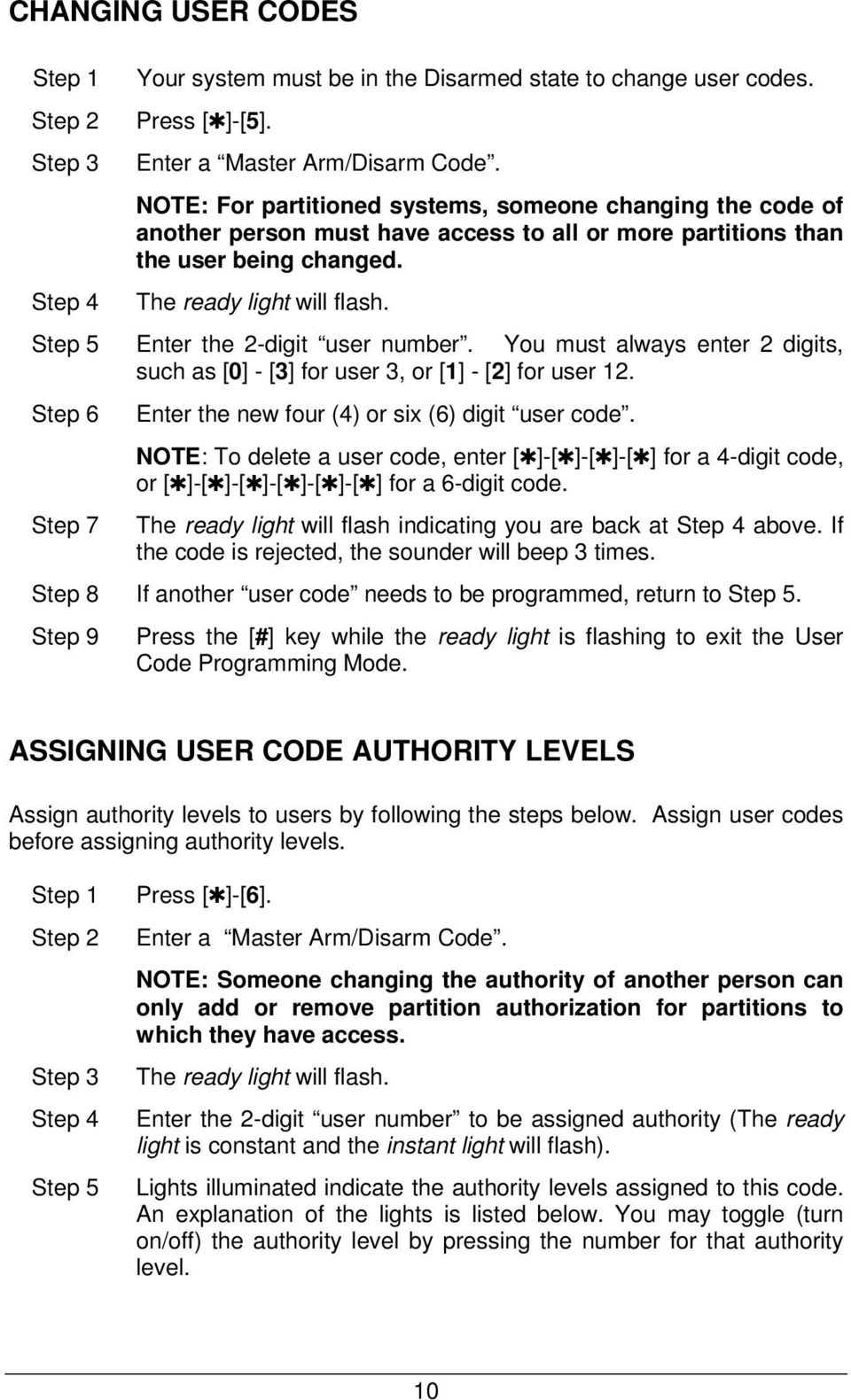 Step 5 Enter the 2-digit user number. You must always enter 2 digits, such as [0] - [3] for user 3, or [1] - [2] for user 12. Step 6 Enter the new four (4) or six (6) digit user code.