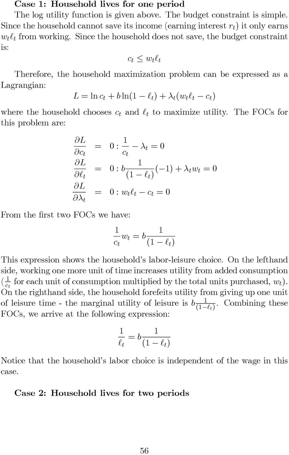 Since the household does not save, the budget constraint is: c t w t t Therefore, the household maximization problem can be expressed as a Lagrangian: L =lnc t + b ln( t )+λ t (w t t c t ) where the