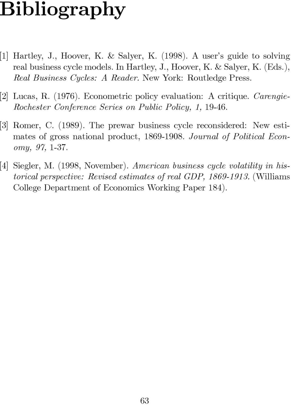 Carengie- Rochester Conference Series on Public Policy,, 9-46. [3] Romer, C. (989). The prewar business cycle reconsidered: New estimates of gross national product, 869-908.