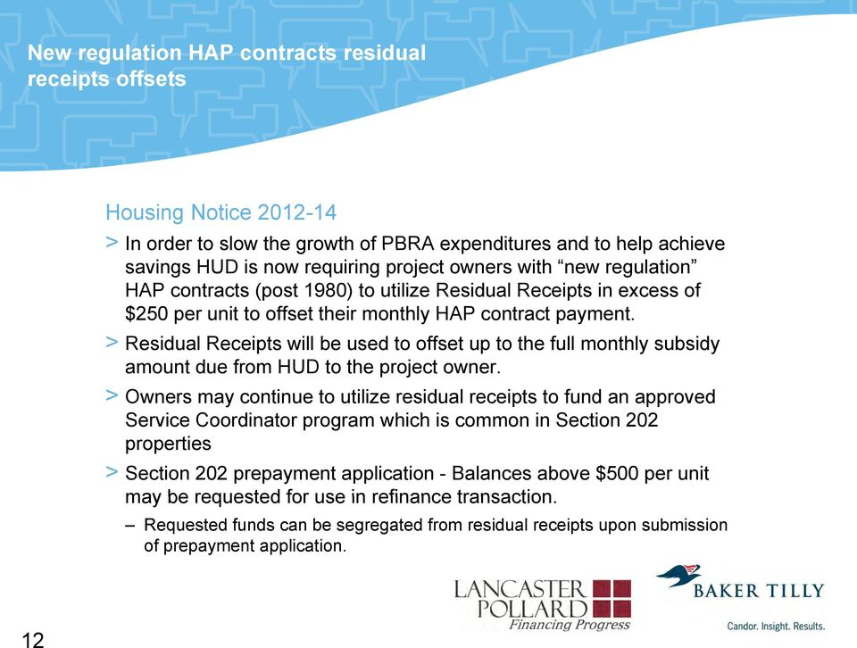 > Residual Receipts will be used to offset up to the full monthly subsidy amount due from HUD to the project owner.