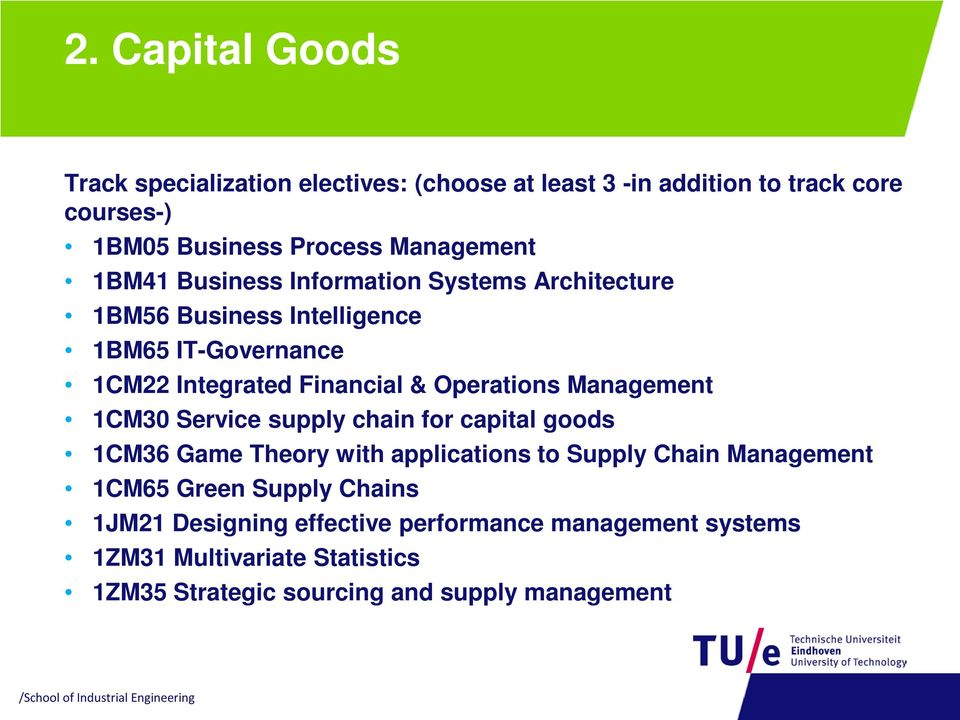 Management 1CM30 Service supply chain for capital goods 1CM36 Game Theory with applications to Supply Chain Management 1CM65 Green Supply