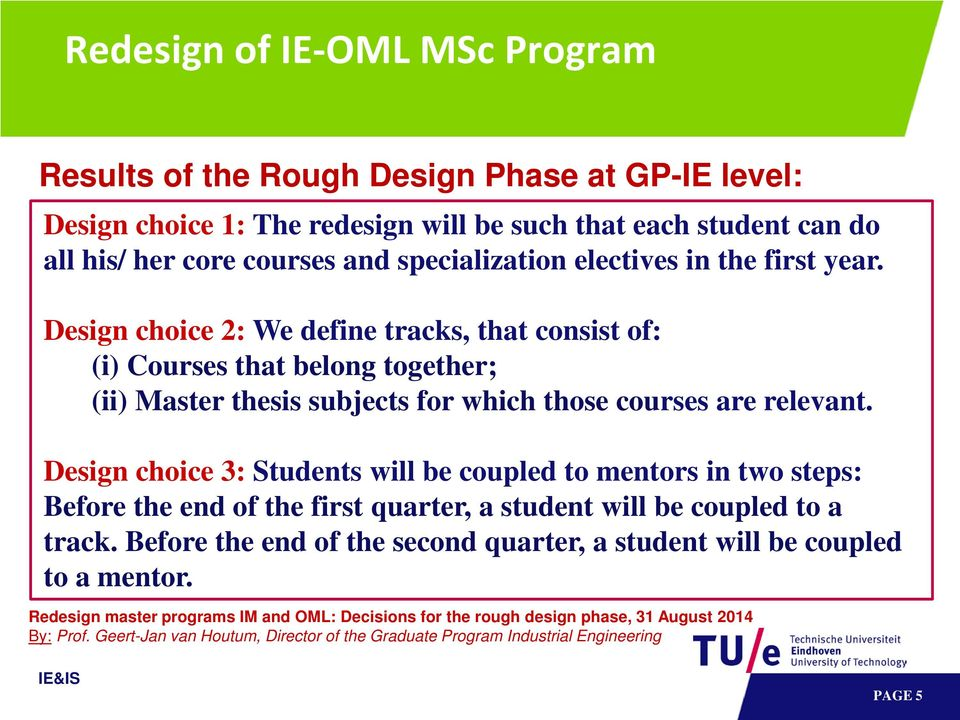 Design choice 3: Students will be coupled to mentors in two steps: Before the end of the first quarter, a student will be coupled to a track.