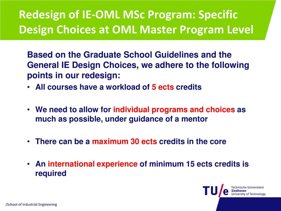 workload of 5 ects credits We need to allow for individual programs and choices as much as possible, under guidance of