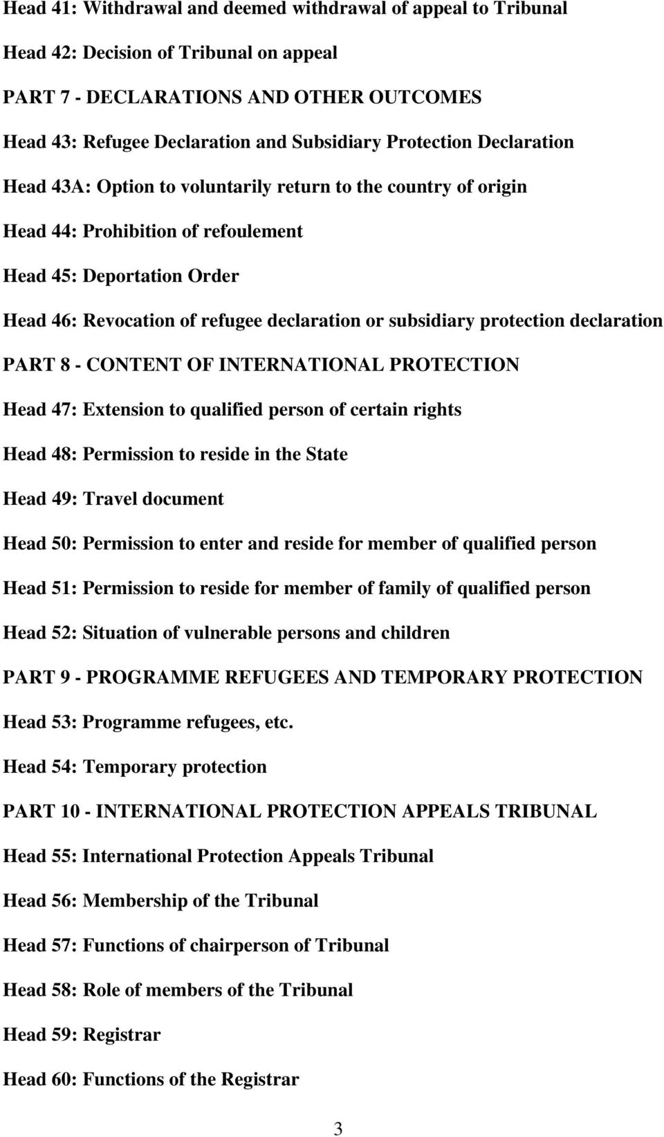 protection declaration PART 8 - CONTENT OF INTERNATIONAL PROTECTION Head 47: Extension to qualified person of certain rights Head 48: Permission to reside in the State Head 49: Travel document Head