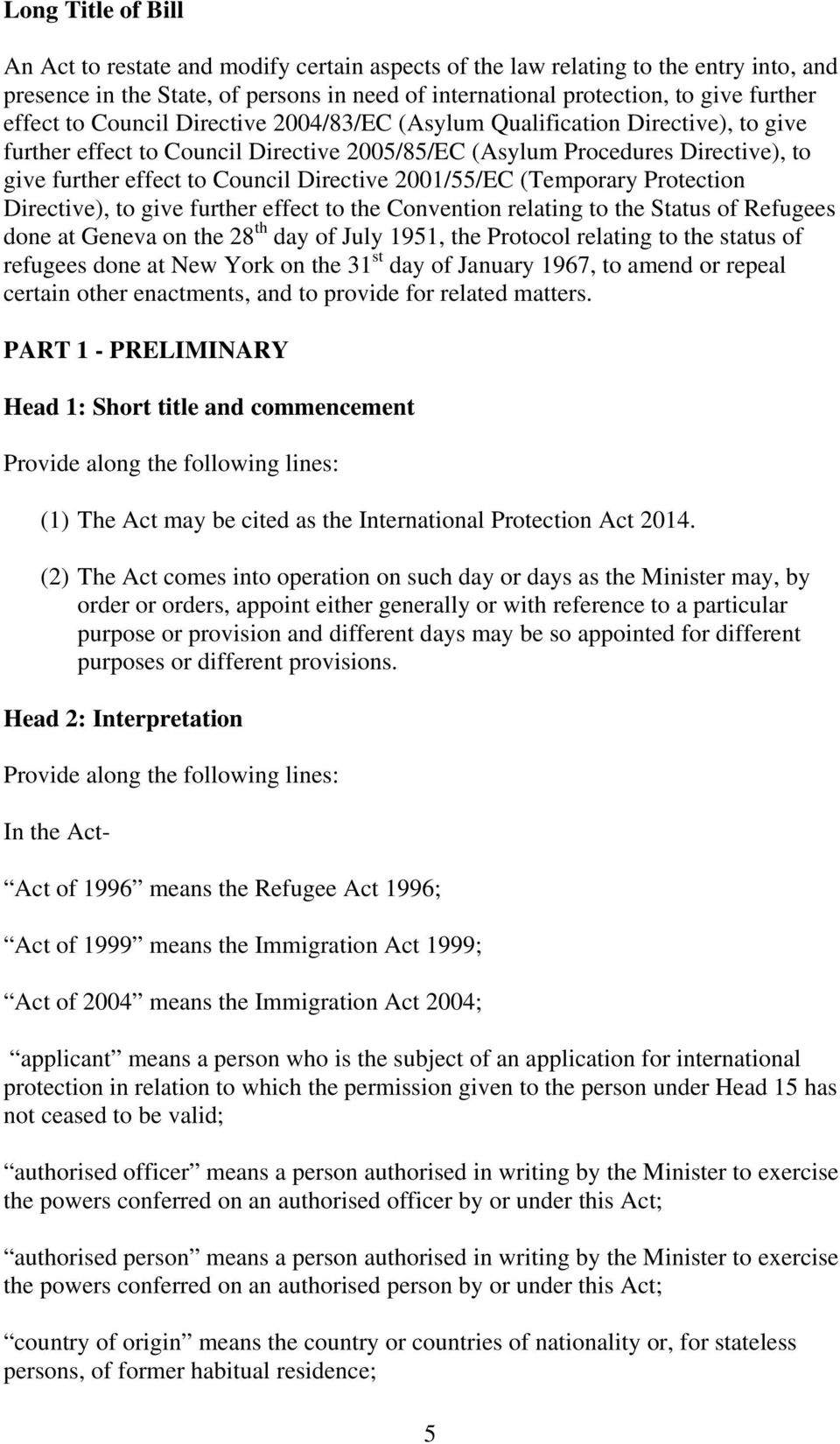 Directive 2001/55/EC (Temporary Protection Directive), to give further effect to the Convention relating to the Status of Refugees done at Geneva on the 28 th day of July 1951, the Protocol relating