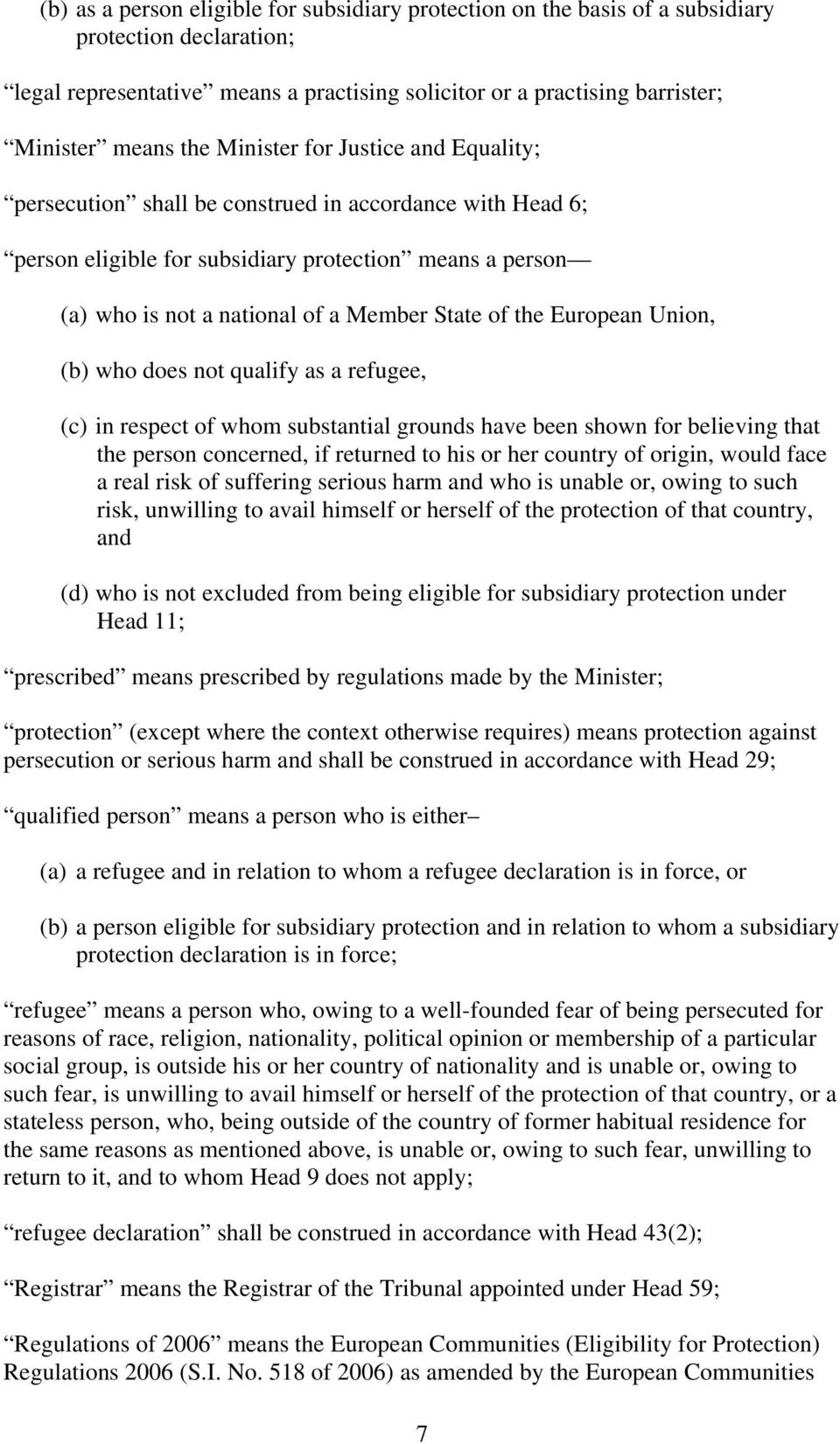 the European Union, (b) who does not qualify as a refugee, (c) in respect of whom substantial grounds have been shown for believing that the person concerned, if returned to his or her country of