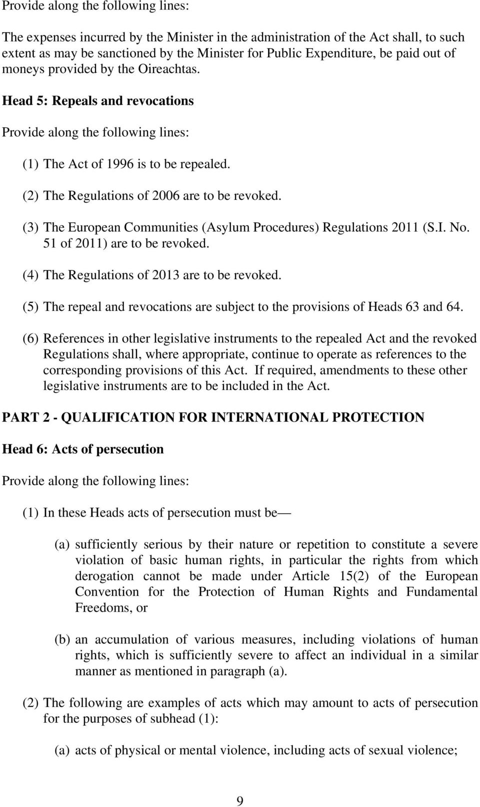 I. No. 51 of 2011) are to be revoked. (4) The Regulations of 2013 are to be revoked. (5) The repeal and revocations are subject to the provisions of Heads 63 and 64.