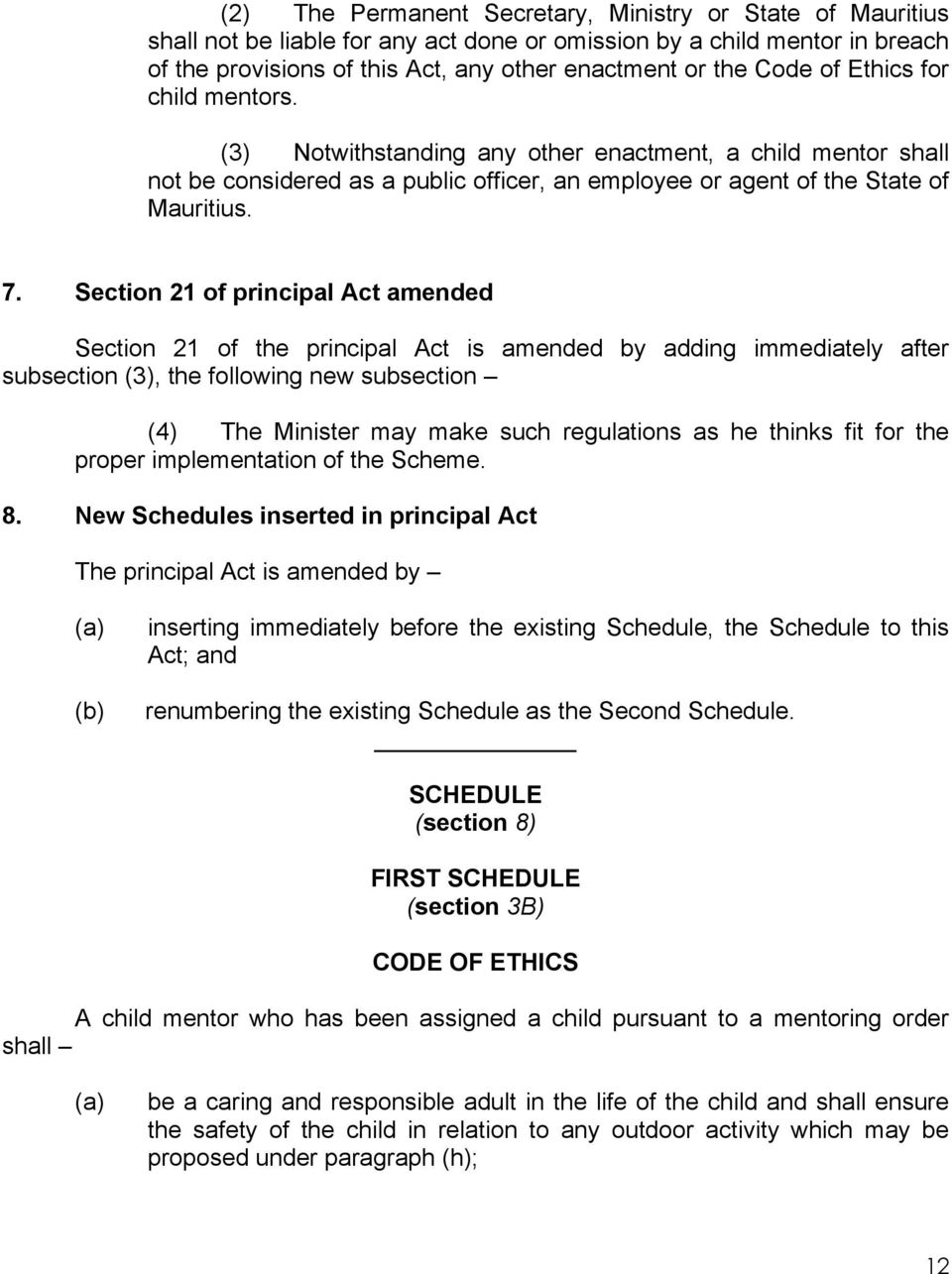 Section 21 of principal Act amended Section 21 of the principal Act is amended by adding immediately after subsection (3), the following new subsection (4) The Minister may make such regulations as