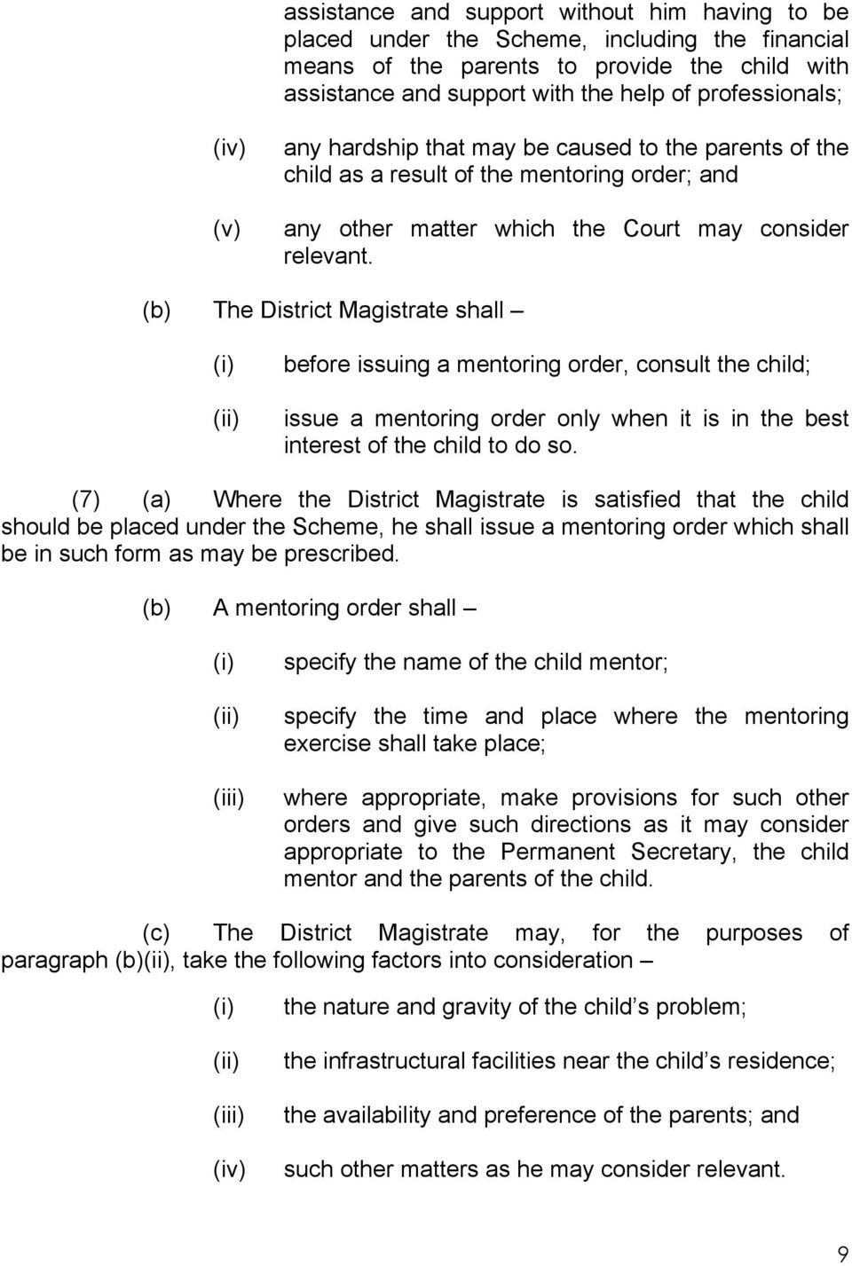 The District Magistrate shall before issuing a mentoring order, consult the child; issue a mentoring order only when it is in the best interest of the child to do so.