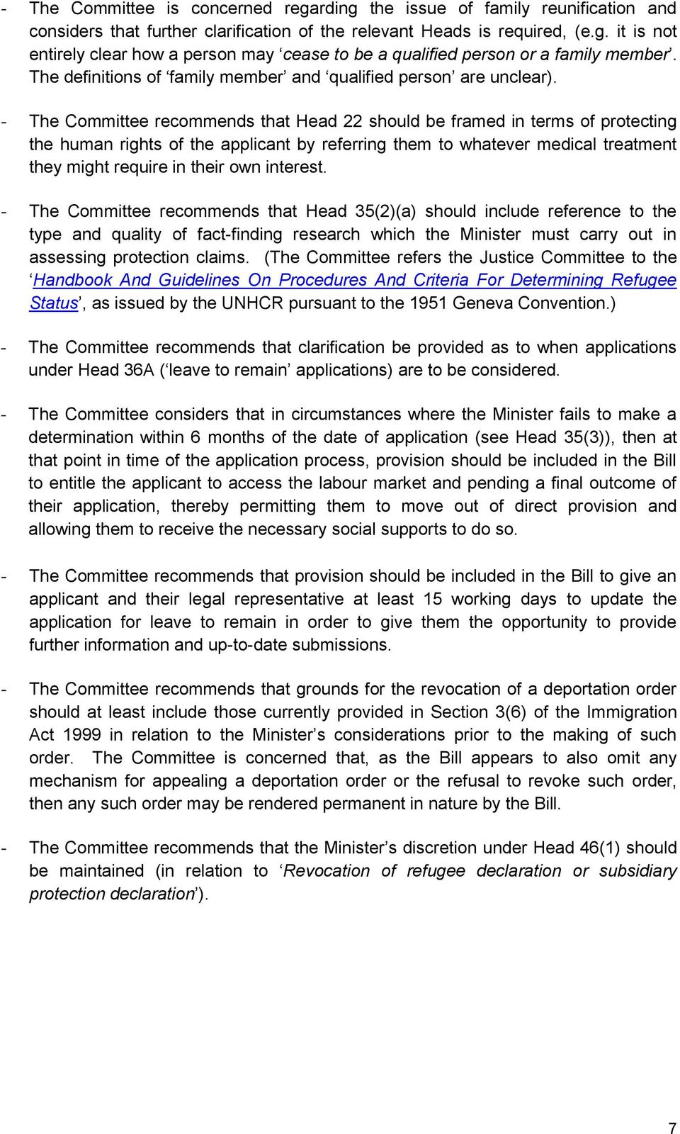 - The Committee recommends that Head 22 should be framed in terms of protecting the human rights of the applicant by referring them to whatever medical treatment they might require in their own