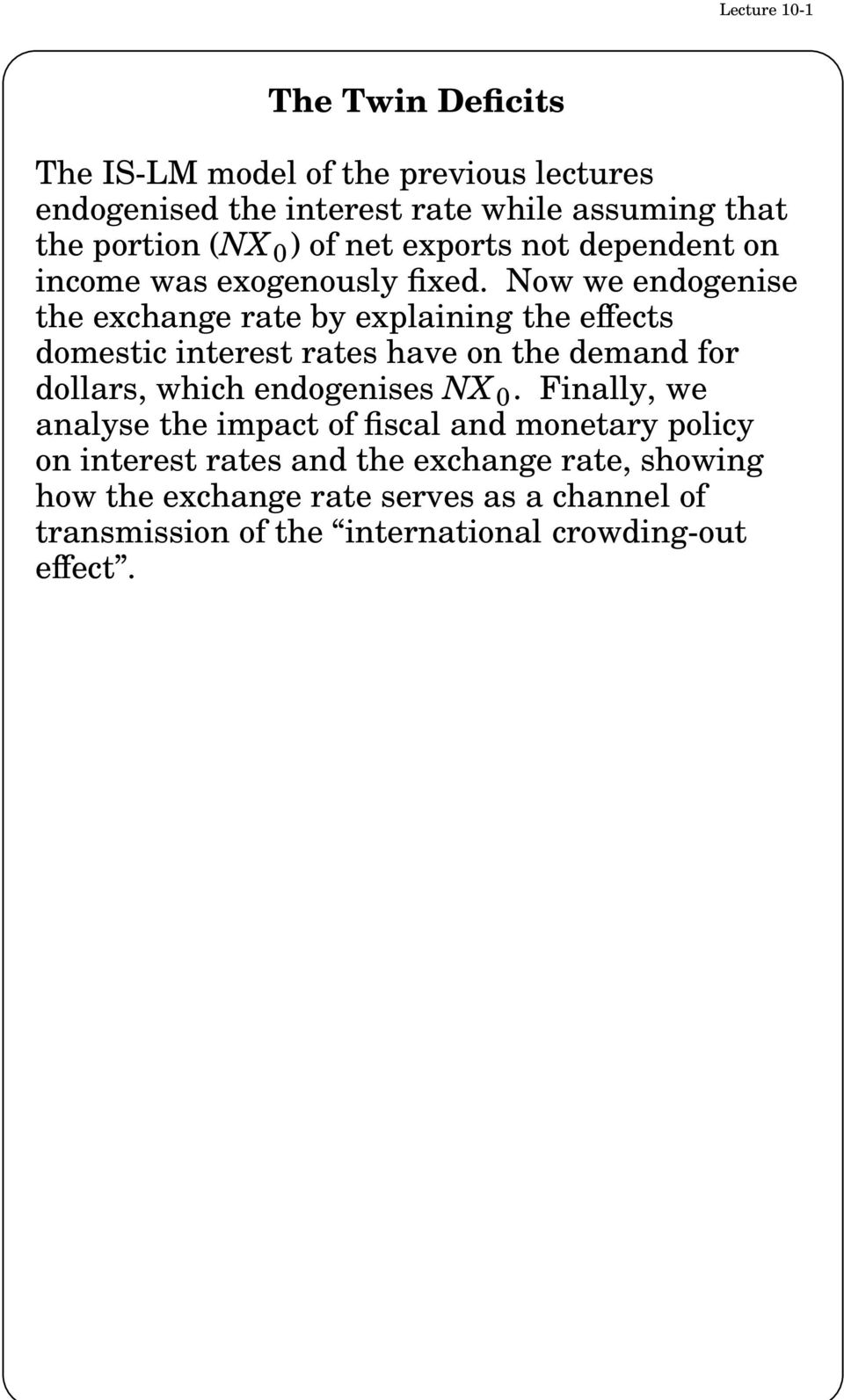 Now we endogenise the exchange rate by explaining the effects domestic interest rates have on the demand for dollars, which endogenises NX