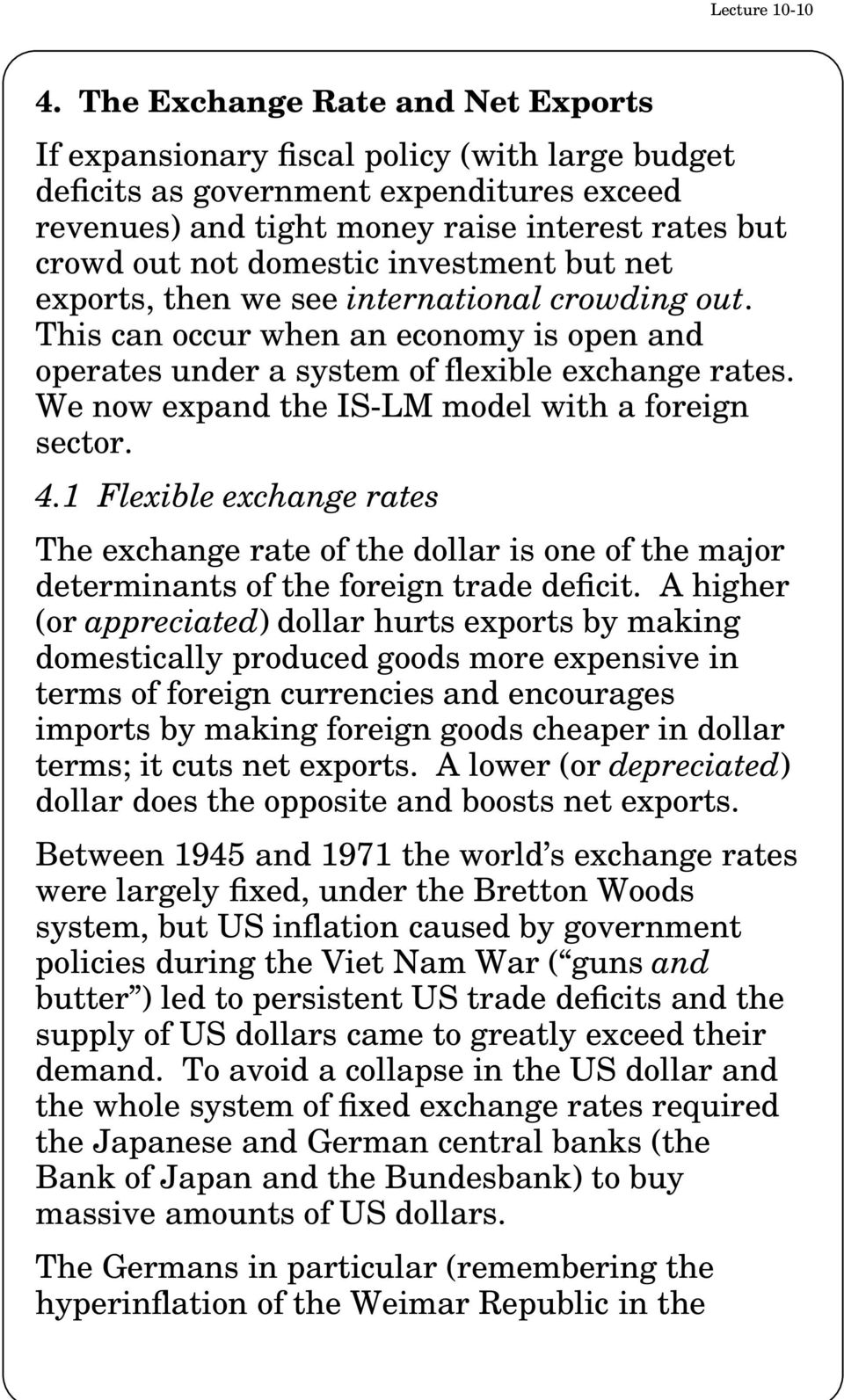 investment but net exports, then we see international crowding out. This can occur when an economy is open and operates under a system of flexible exchange rates.