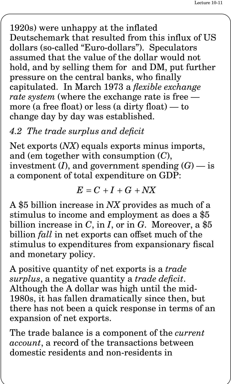 In March 1973 a flexible exchange rate system (where the exchange rate is free more (a free float) or less (a dirty float) to change day by day was established. 4.