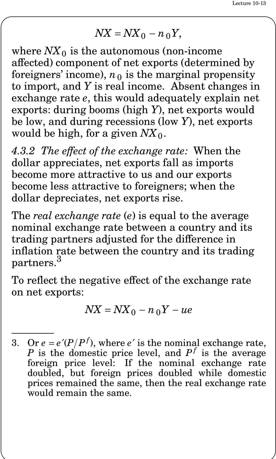 Absent changes in exchange rate e, this would adequately explain net exports: during booms (high Y), net exports would be low, and during recessions (low Y), net exports would be high, for a given NX