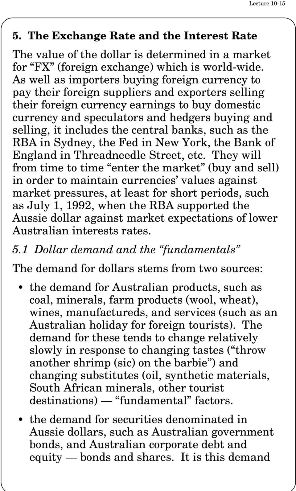 selling, it includes the central banks, such as the RBA in Sydney, the Fed in New York, the Bank of England in Threadneedle Street, etc.