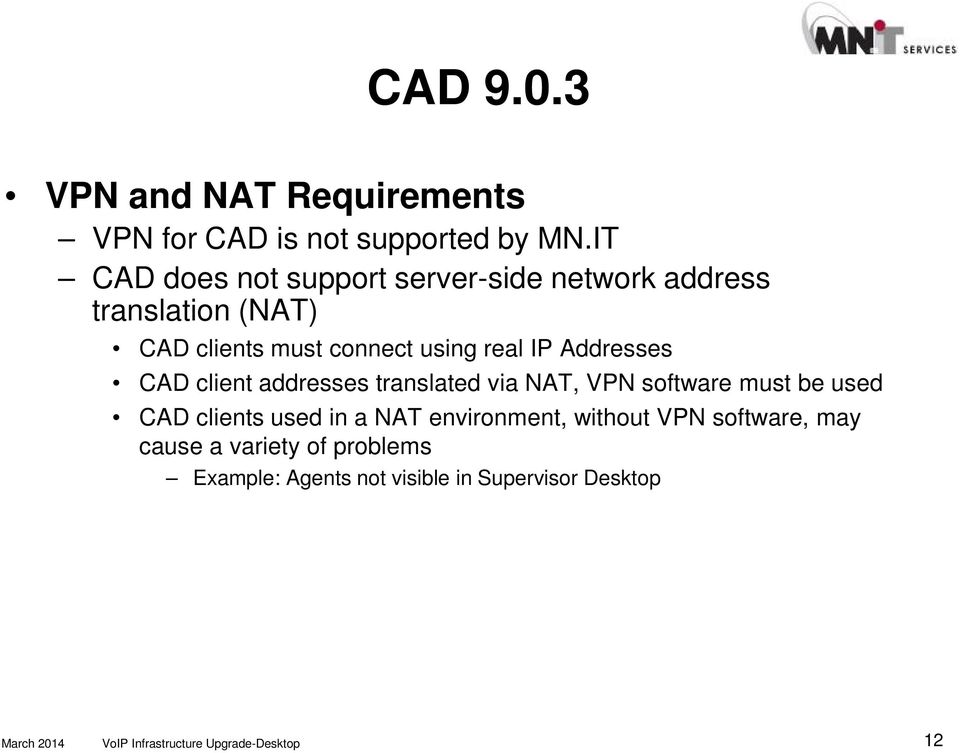 real IP Addresses CAD client addresses translated via NAT, VPN software must be used CAD clients