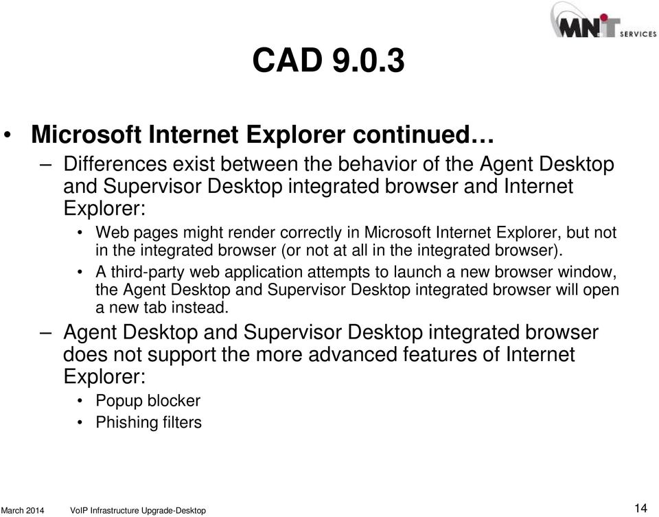 Explorer: Web pages might render correctly in Microsoft Internet Explorer, but not in the integrated browser (or not at all in the integrated browser).