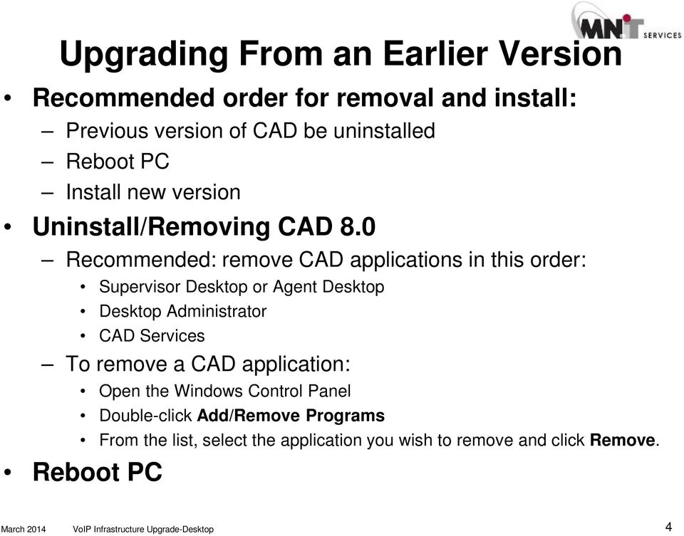 0 Recommended: remove CAD applications in this order: Supervisor Desktop or Agent Desktop Desktop Administrator CAD