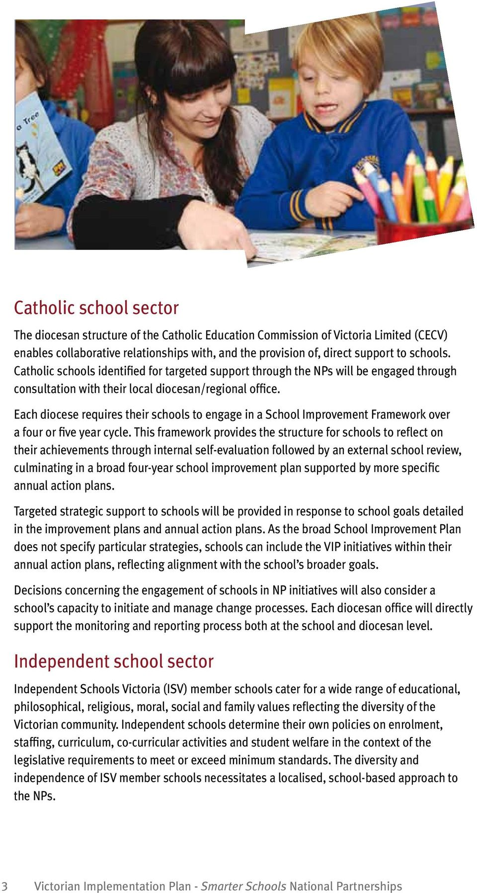 Each diocese requires their schools to engage in a School Improvement Framework over a four or five year cycle.