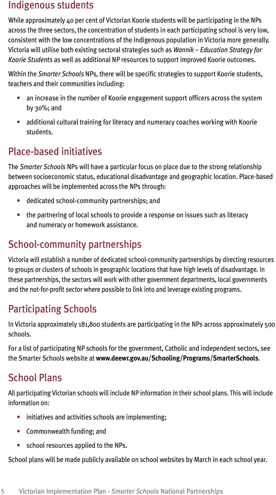 Victoria will utilise both existing sectoral strategies such as Wannik Education Strategy for Koorie Students as well as additional NP resources to support improved Koorie outcomes.