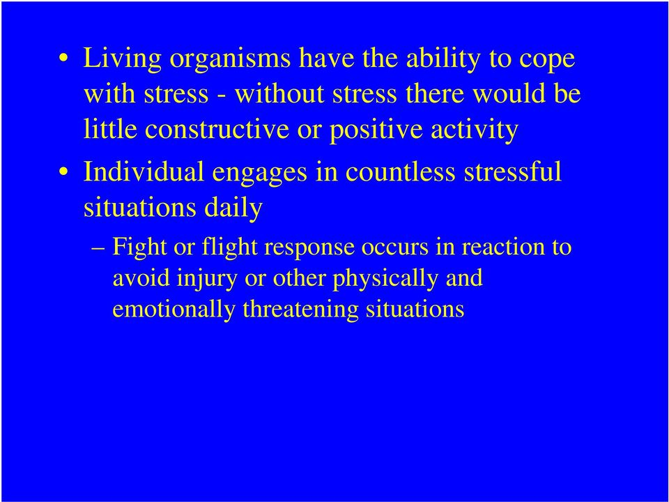in countless stressful situations daily Fight or flight response occurs in
